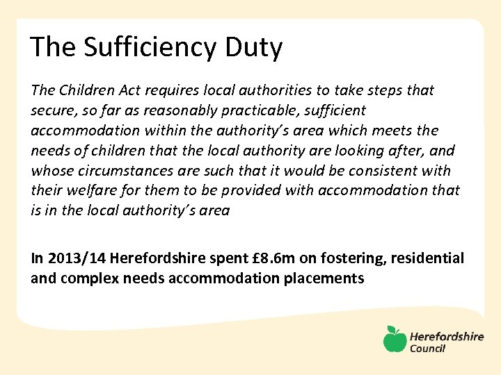 The Sufficiency Duty The Children Act requires local authorities to take steps that secure,