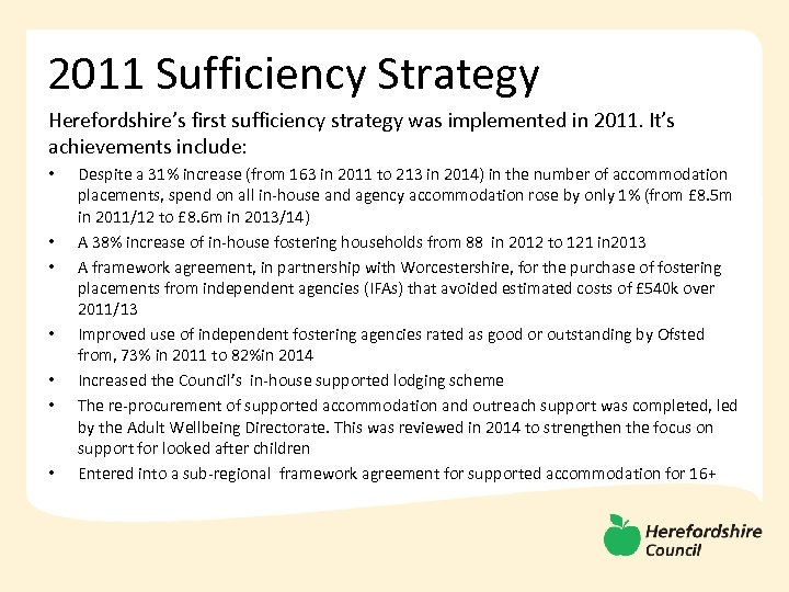 2011 Sufficiency Strategy Herefordshire's first sufficiency strategy was implemented in 2011. It's achievements include: