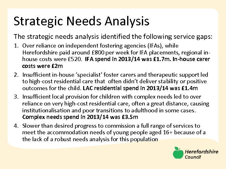 Strategic Needs Analysis The strategic needs analysis identified the following service gaps: 1. Over