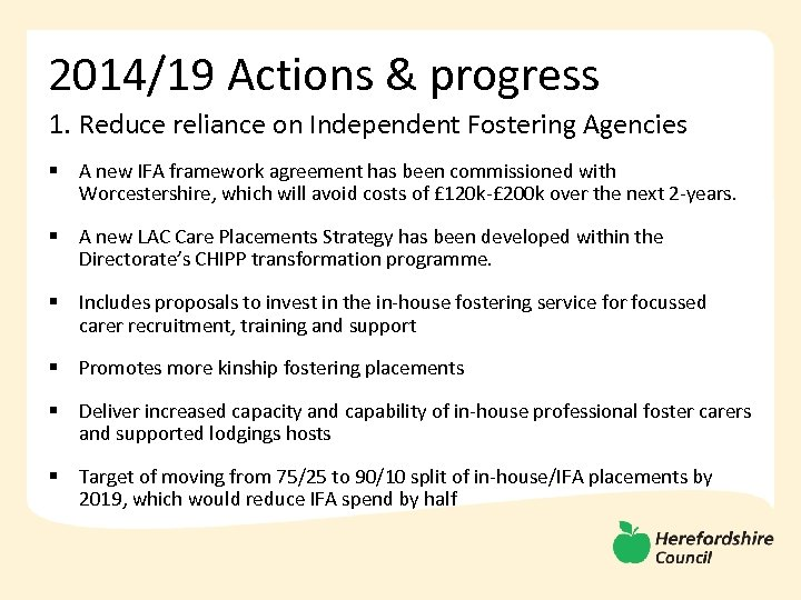 2014/19 Actions & progress 1. Reduce reliance on Independent Fostering Agencies § A new