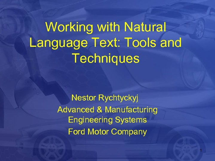 Working with Natural Language Text: Tools and Techniques Nestor Rychtyckyj Advanced & Manufacturing Engineering