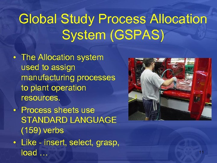 Global Study Process Allocation System (GSPAS) • The Allocation system used to assign manufacturing