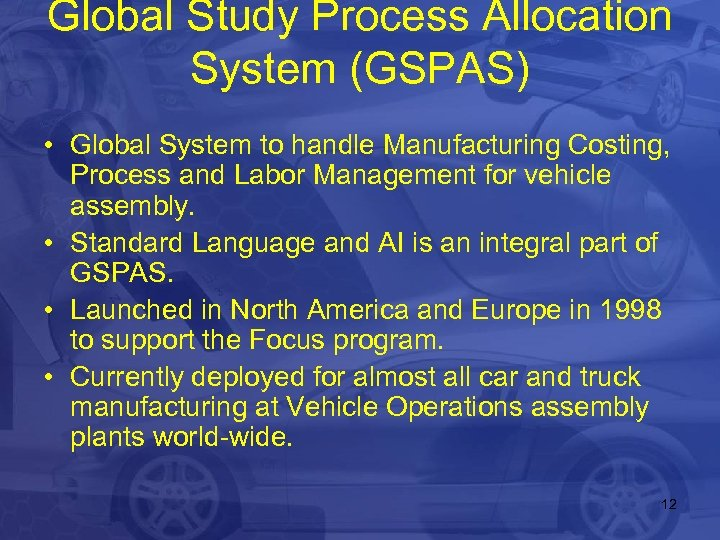 Global Study Process Allocation System (GSPAS) • Global System to handle Manufacturing Costing, Process