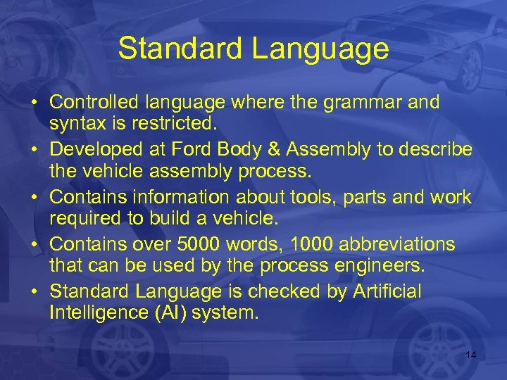Standard Language • Controlled language where the grammar and syntax is restricted. • Developed