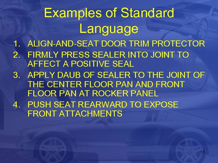 Examples of Standard Language 1. ALIGN-AND-SEAT DOOR TRIM PROTECTOR 2. FIRMLY PRESS SEALER INTO