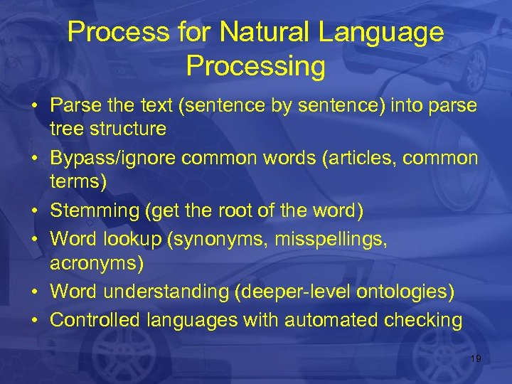 Process for Natural Language Processing • Parse the text (sentence by sentence) into parse