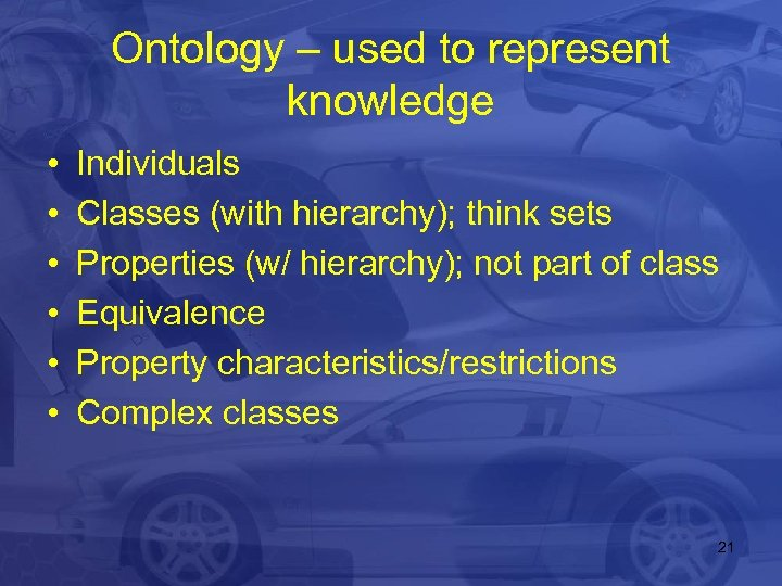 Ontology – used to represent knowledge • • • Individuals Classes (with hierarchy); think