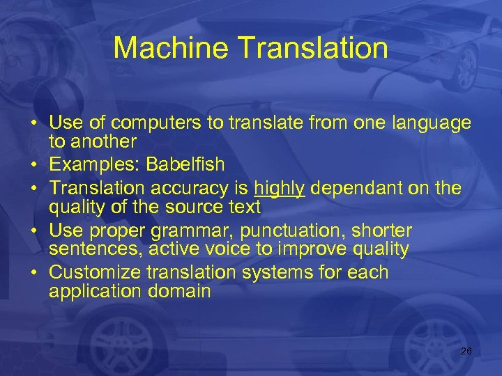 Machine Translation • Use of computers to translate from one language to another •