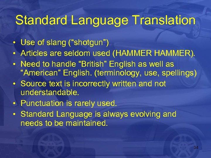 "Standard Language Translation • Use of slang (""shotgun"") • Articles are seldom used (HAMMER)."