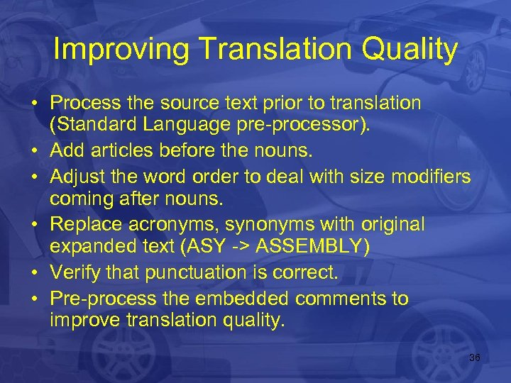 Improving Translation Quality • Process the source text prior to translation (Standard Language pre-processor).