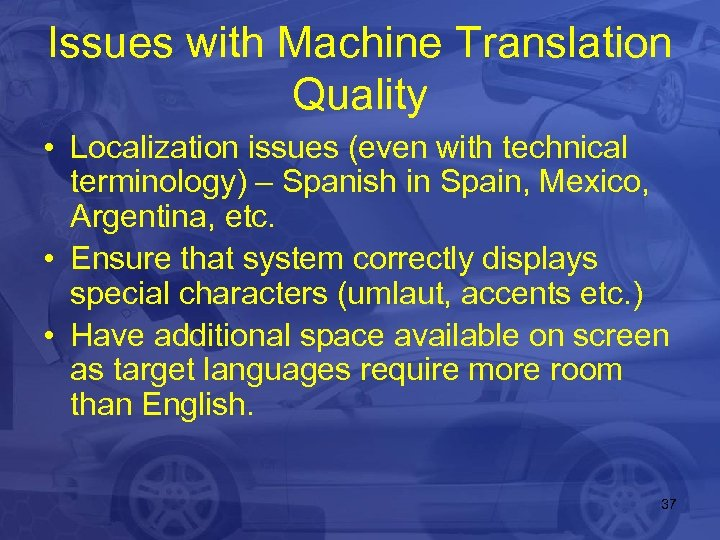 Issues with Machine Translation Quality • Localization issues (even with technical terminology) – Spanish