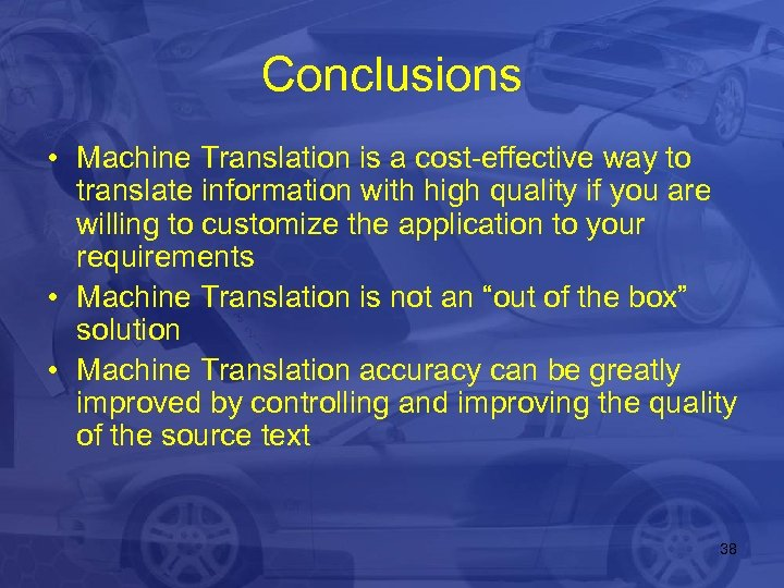 Conclusions • Machine Translation is a cost-effective way to translate information with high quality