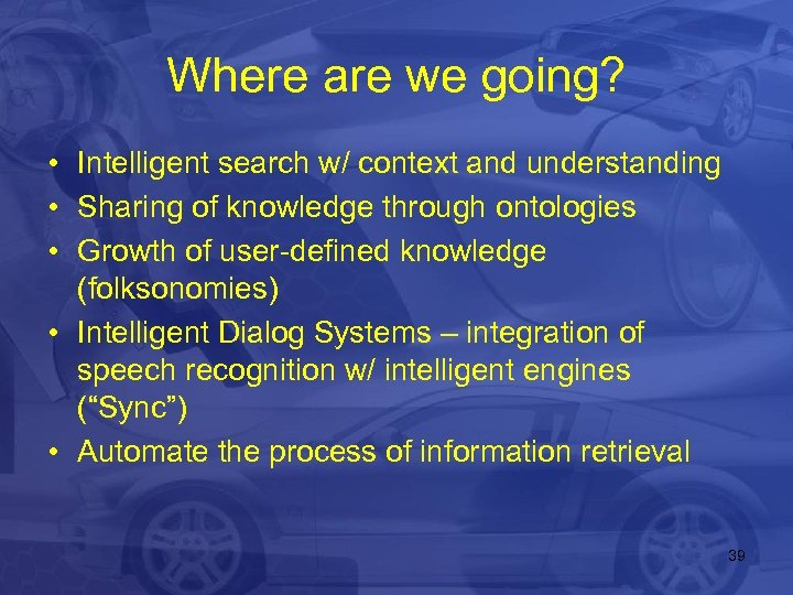 Where are we going? • Intelligent search w/ context and understanding • Sharing of