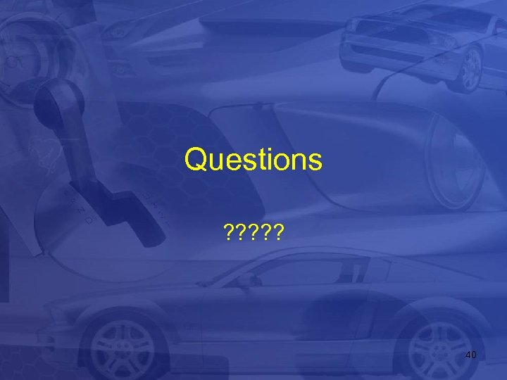 Questions ? ? ? 40