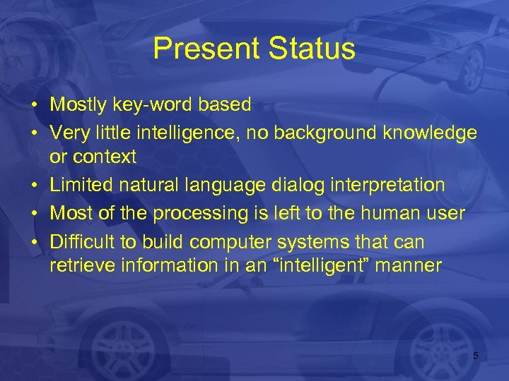 Present Status • Mostly key-word based • Very little intelligence, no background knowledge or