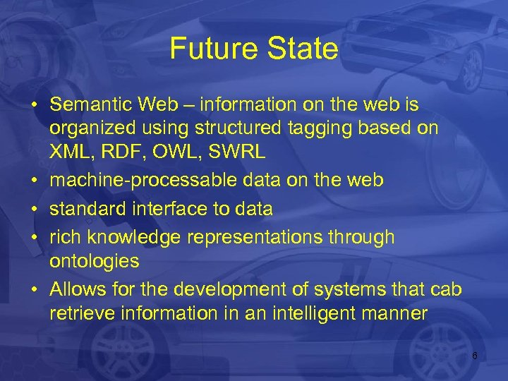 Future State • Semantic Web – information on the web is organized using structured