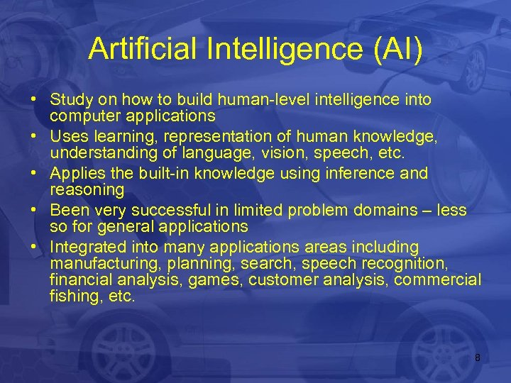 Artificial Intelligence (AI) • Study on how to build human-level intelligence into computer applications