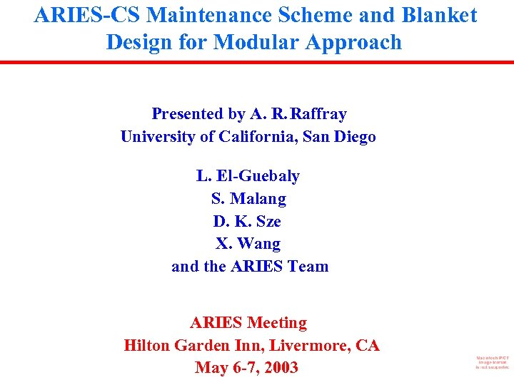 ARIES-CS Maintenance Scheme and Blanket Design for Modular Approach Presented by A. R. Raffray