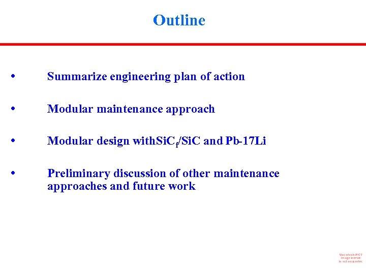 Outline • Summarize engineering plan of action • Modular maintenance approach • Modular design