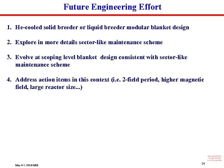 Future Engineering Effort 1. He-cooled solid breeder or liquid breeder modular blanket design 2.