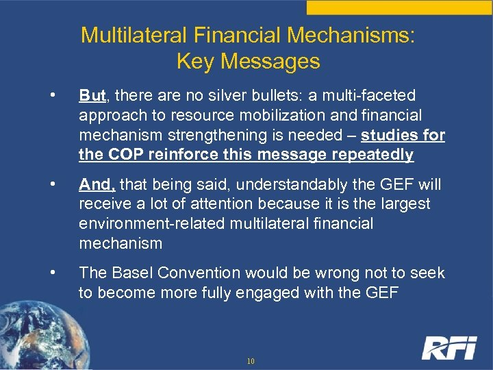 Multilateral Financial Mechanisms: Key Messages • But, there are no silver bullets: a multi-faceted