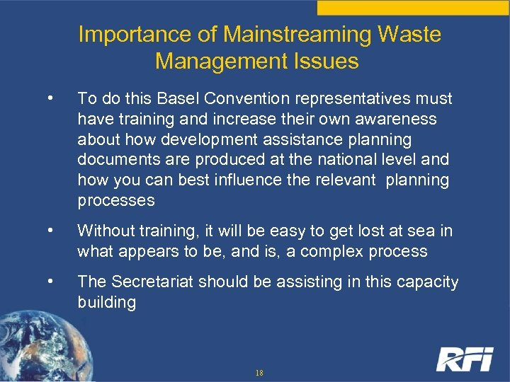 Importance of Mainstreaming Waste Management Issues • To do this Basel Convention representatives must