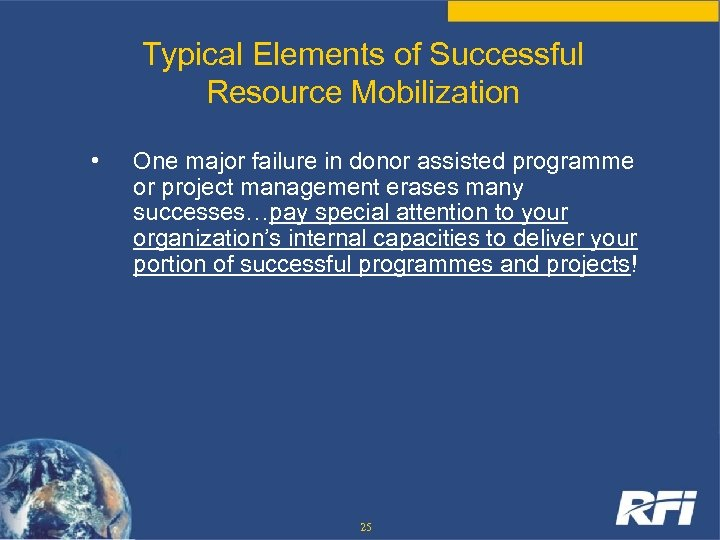 Typical Elements of Successful Resource Mobilization • One major failure in donor assisted programme