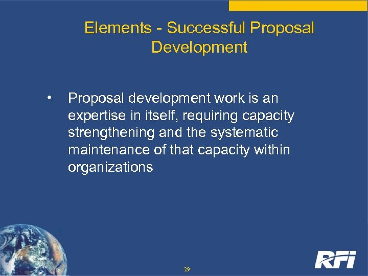 Elements - Successful Proposal Development • Proposal development work is an expertise in itself,
