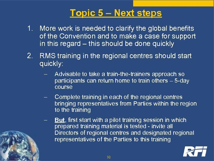 Topic 5 – Next steps 1. More work is needed to clarify the global