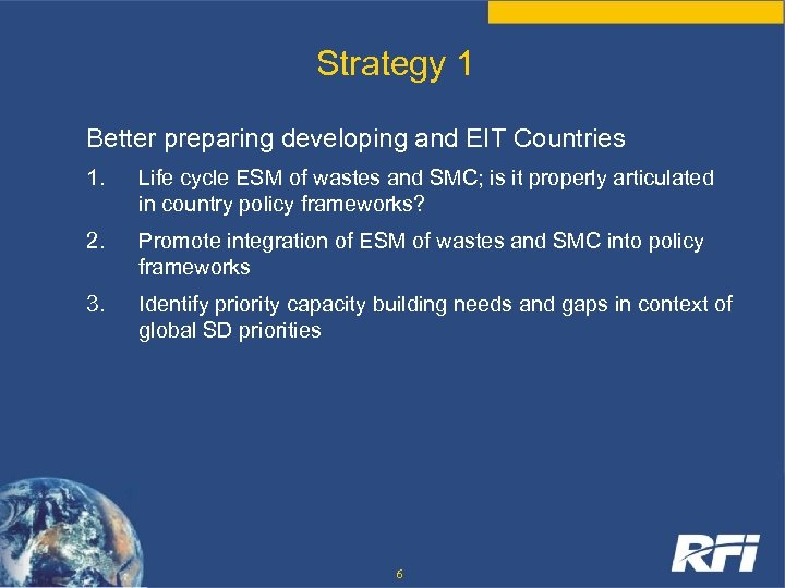 Strategy 1 Better preparing developing and EIT Countries 1. Life cycle ESM of wastes