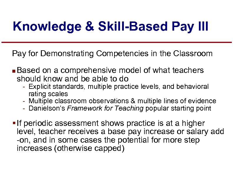 Knowledge & Skill-Based Pay III Pay for Demonstrating Competencies in the Classroom n Based
