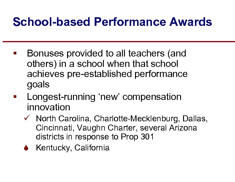 School-based Performance Awards § § Bonuses provided to all teachers (and others) in a