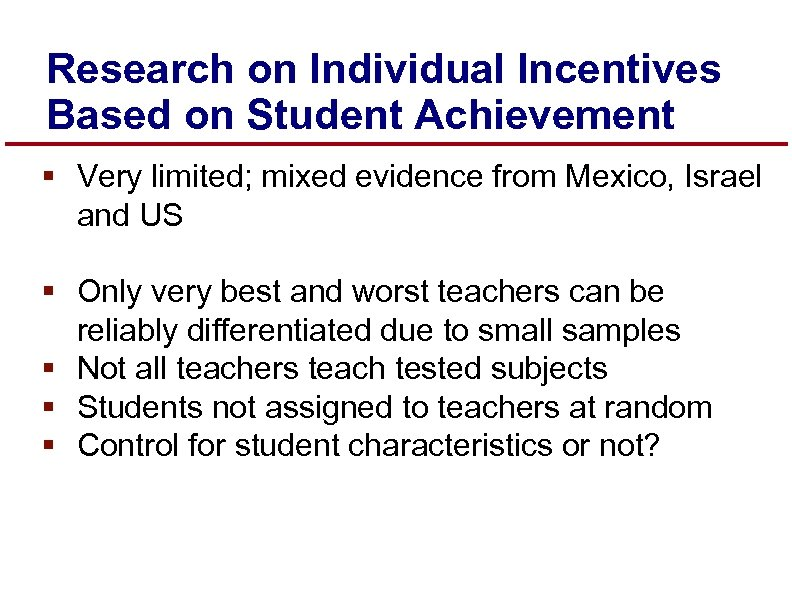 Research on Individual Incentives Based on Student Achievement § Very limited; mixed evidence from