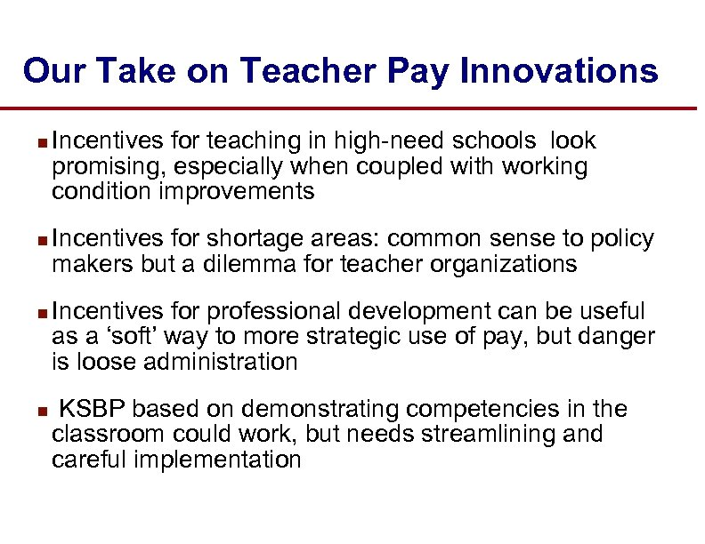 Our Take on Teacher Pay Innovations n n Incentives for teaching in high-need