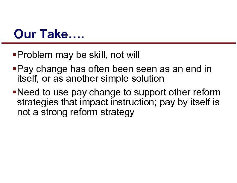 Our Take…. § Problem may be skill, not will § Pay change has often
