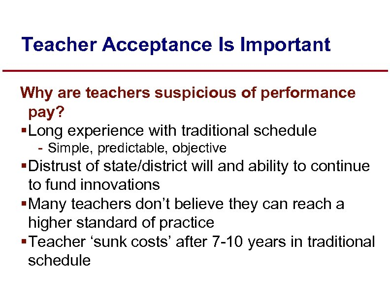 Teacher Acceptance Is Important Why are teachers suspicious of performance pay? § Long experience
