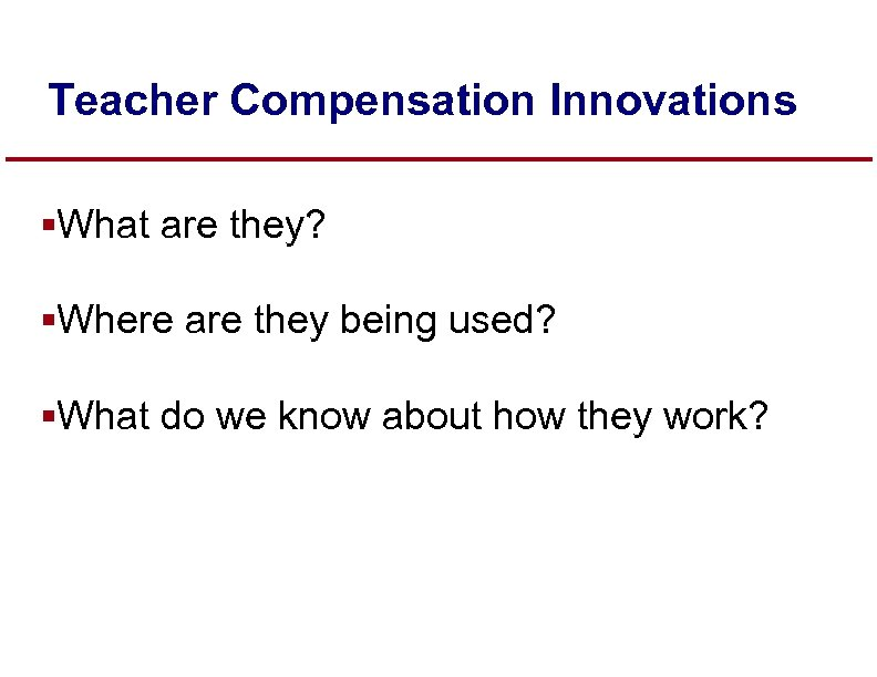 Teacher Compensation Innovations §What are they? §Where are they being used? §What do we