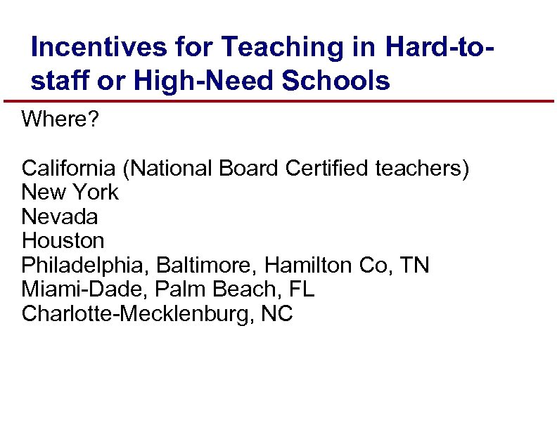 Incentives for Teaching in Hard-tostaff or High-Need Schools Where? California (National Board Certified teachers)