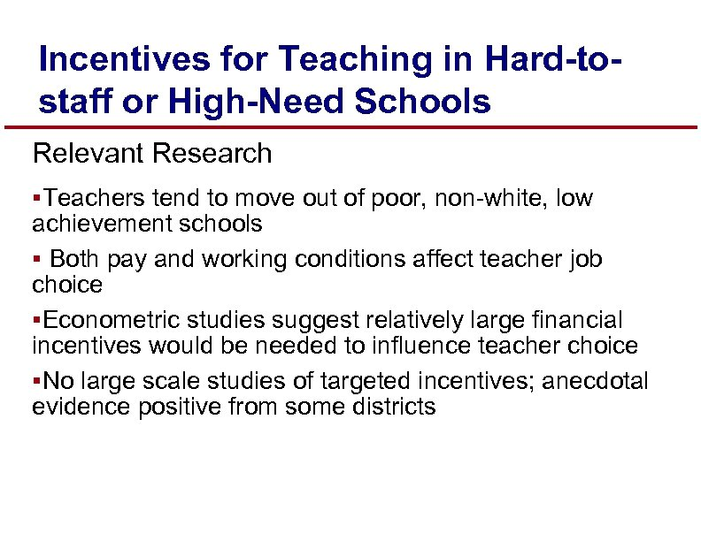 Incentives for Teaching in Hard-tostaff or High-Need Schools Relevant Research §Teachers tend to move