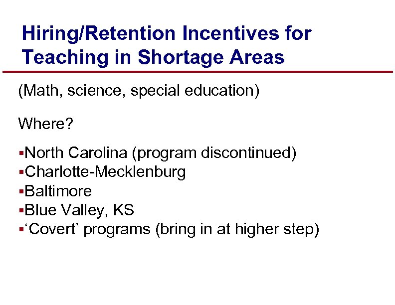 Hiring/Retention Incentives for Teaching in Shortage Areas (Math, science, special education) Where? §North Carolina