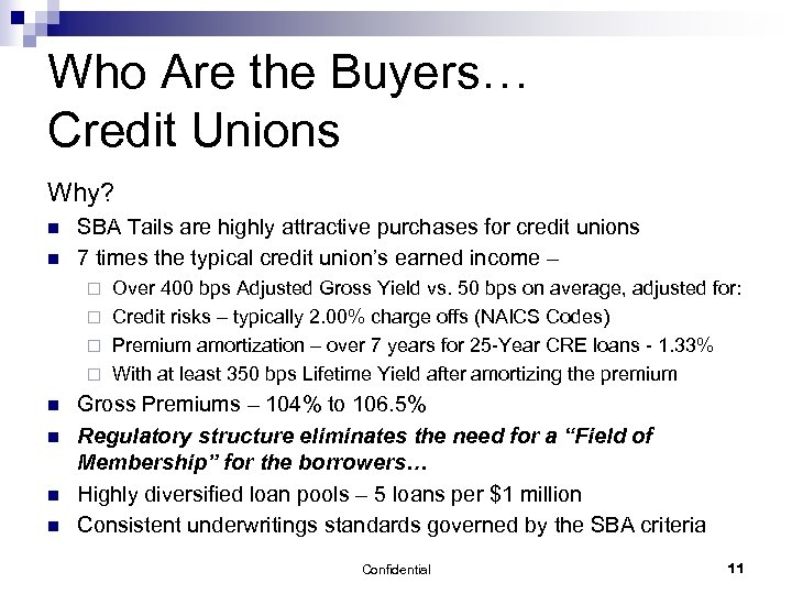 Who Are the Buyers… Credit Unions Why? n n SBA Tails are highly attractive