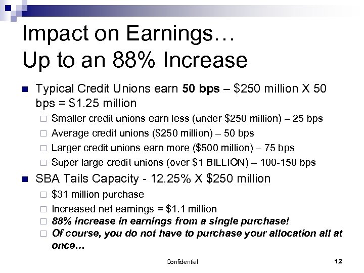 Impact on Earnings… Up to an 88% Increase n Typical Credit Unions earn 50