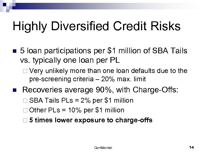 Highly Diversified Credit Risks n 5 loan participations per $1 million of SBA Tails