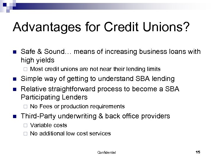 Advantages for Credit Unions? n Safe & Sound… means of increasing business loans with