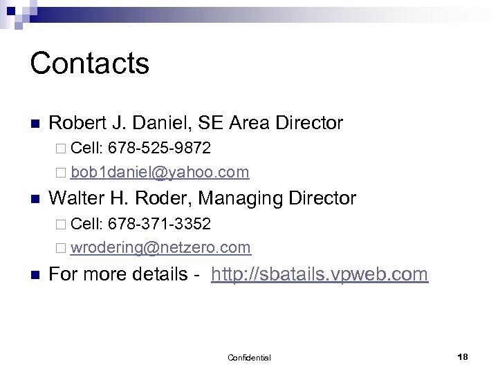 Contacts n Robert J. Daniel, SE Area Director ¨ Cell: 678 -525 -9872 ¨