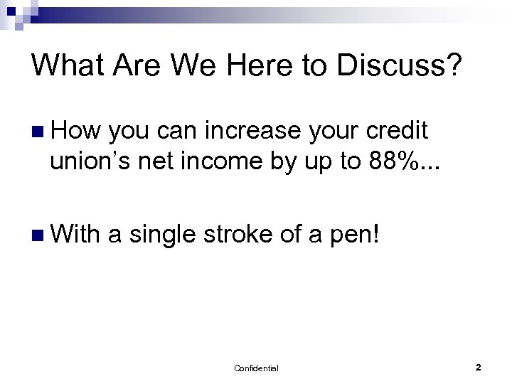 What Are We Here to Discuss? n How you can increase your credit union's