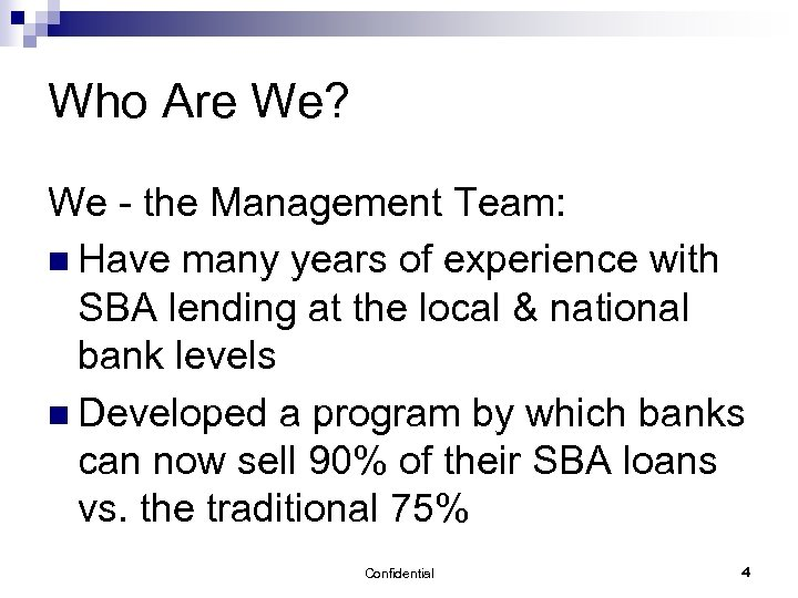 Who Are We? We - the Management Team: n Have many years of experience