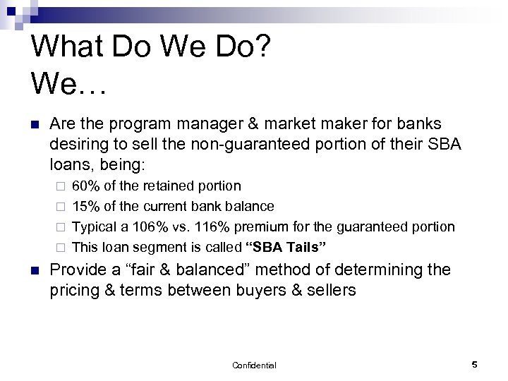 What Do We Do? We… n Are the program manager & market maker for