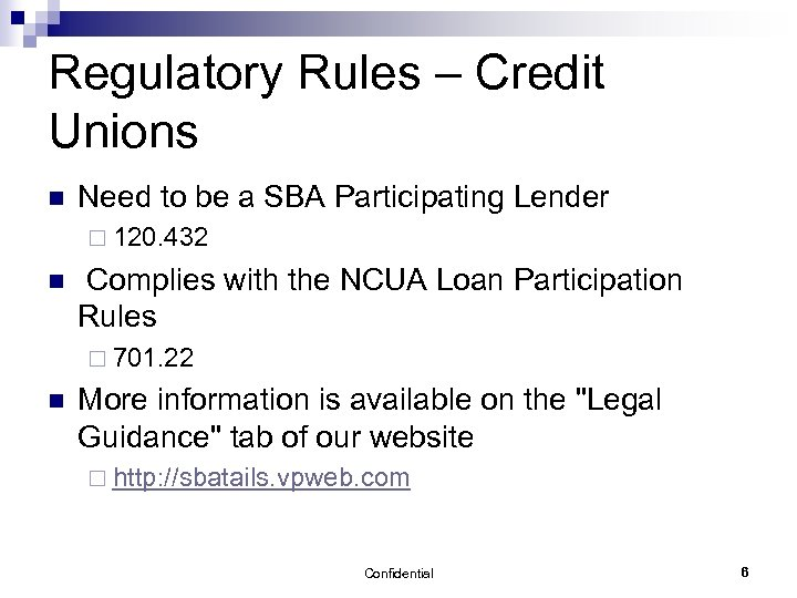 Regulatory Rules – Credit Unions n Need to be a SBA Participating Lender ¨
