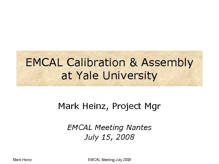 EMCAL Calibration & Assembly at Yale University Mark Heinz, Project Mgr EMCAL Meeting Nantes